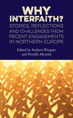 Why Interfaith?: Stories, Reflections and Challenges from recent engagements in Northern Europe - Wingate, Andrew (Editor), and Myrelid, Pernilla (Editor)