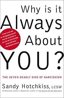 Why Is It Always about You?: The Seven Deadly Sins of Narcissism - Hotchkiss, Sandy, and Masterson, James F (Foreword by)