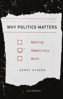 Why Politics Matters: Making Democracy Work - Stoker, Gerry