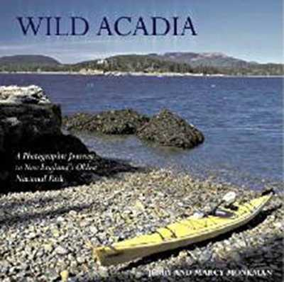 Wild Acadia: A Photographic Journey to New England's Oldest National Park - Monkman, Jerry, and Monkman, Marcy (Photographer)