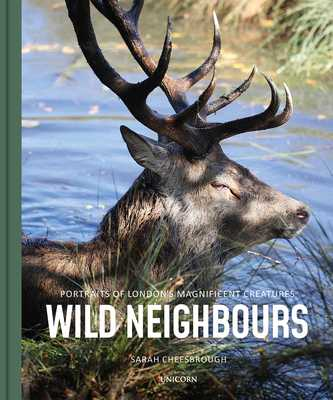 Wild Neighbours: Portraits of London's Magnificent Creatures - Cheesbrough, Sarah