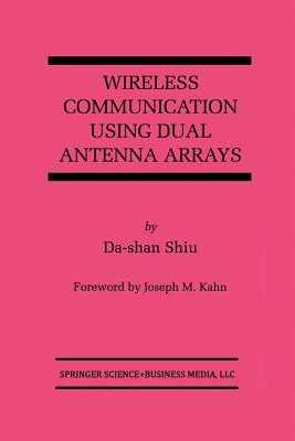Wireless Communication Using Dual Antenna Arrays - Shiu, Da-Shan