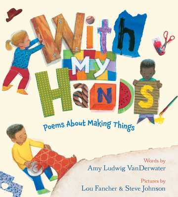 With My Hands: Poems about Making Things - Vanderwater, Amy Ludwig