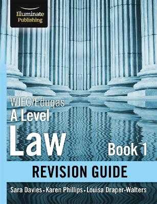 WJEC/Eduqas Law for A level Book 1 Revision Guide - Davies, Sara, and Phillips, Karen, and Draper-Walters, Louise