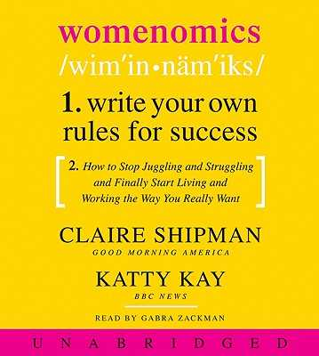 Womenomics - Shipman, Claire, and Kay, Katherine, and Zackman, Gabra (Read by)