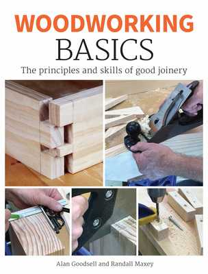 Woodworking Basics: The Principles and Skills of Good Joinery - Goodsell, Alan