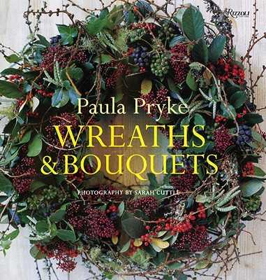 Wreaths & Bouquets - Pryke, Paula, and Cuttle, Sarah (Photographer)