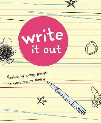 Write It Out: Hundreds of Writing Prompts to Inspire Creative Thinking - Snider, Brandon T