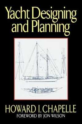 Yacht Designing and Planning - Chapelle, Howard I, and Wilson, Jon (Foreword by)