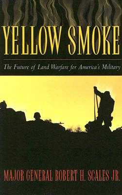 Yellow Smoke: The Future of Land Warfare for America's Military - Scales, Robert H, Major General, Jr.