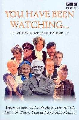 You Have Been Watching...: The Autobiography of David Croft - Croft, David