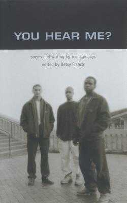 You Hear Me?: Poems and Writing by Teenage Boys - Franco, Betsy (Editor), and Nickles, Nina (Photographer)