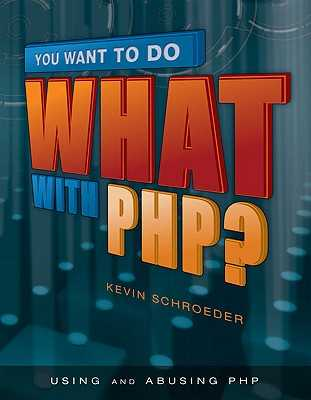 You Want to Do What with PHP? - Schroeder, Kevin