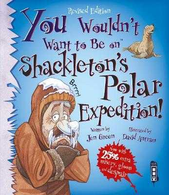 You Wouldn't Want To Be On Shackleton's Polar Expedition! - Green, Jen