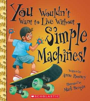 You Wouldn't Want to Live Without Simple Machines! (You Wouldn't Want to Live Without...) - Rooney, Anne