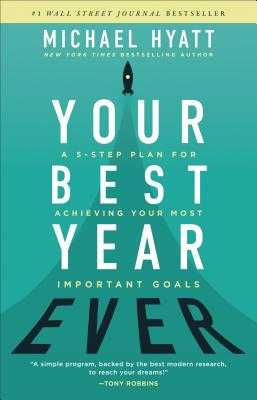 Your Best Year Ever: A 5-Step Plan for Achieving Your Most Important Goals - Hyatt, Michael