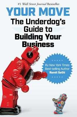 Your Move: The Underdog's Guide to Building Your Business - Sethi, Ramit