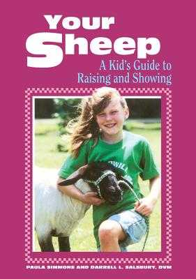 Your Sheep: A Kid's Guide to Raising and Showing - Simmons, Paula, and Salsbury, Darrell L, and Steege, Gwen (Editor)