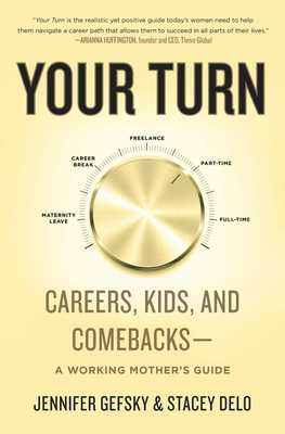 Your Turn: Careers, Kids, and Comebacks--A Working Mother's Guide - Gefsky, Jennifer, and Delo, Stacey
