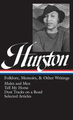 Zora Neale Hurston: Folklore, Memoirs, & Other Writings (Loa #75): Mules and Men / Tell My Horse / Dust Tracks on a Road / Essays - Hurston, Zora Neale, and Wall, Cheryl (Editor)