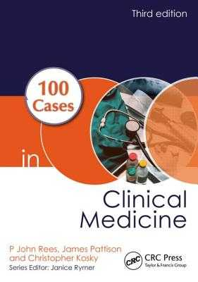 100 Cases in Clinical Medicine - Rees, P John, and Pattison, James, and Kosky, Christopher