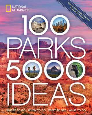 100 Parks, 5,000 Ideas: Where to Go, When to Go, What to See, What to Do - Yogerst, Joe