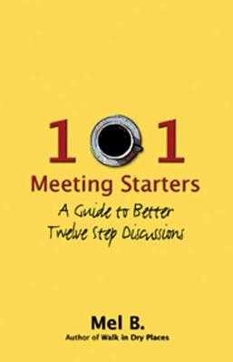 101 Meeting Starters: A Guide to Better Twelve Step Discussions - Mel B