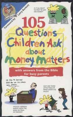 105 Questions Children Ask about Money Matters - Wilhoit, James C, and Lucas, Daryl J, and Veerman, David R