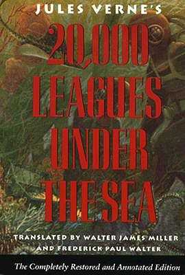 20,000 Leagues Under The Sea: The Completely Restored and Annotated Edition - Verne, Jules, and Miller, Walter J. (Translated by), and Walter, Freerick P. (Translated by)