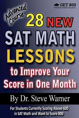 28 New SAT Math Lessons to Improve Your Score in One Month - Advanced Course: For Students Currently Scoring Above 600 in SAT Math and Want to Score 800 - Warner, Steve, Dr.