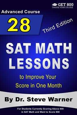28 SAT Math Lessons to Improve Your Score in One Month - Advanced Course: For Students Currently Scoring Above 600 in SAT Math and Want to Score 800 - Warner, Steve, Dr.