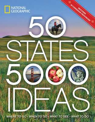 50 States, 5,000 Ideas: Where to Go, When to Go, What to See, What to Do - National Geographic, and Yogerst, Joe