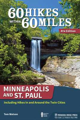 60 Hikes Within 60 Miles: Minneapolis and St. Paul: Including Hikes in and Around the Twin Cities - Watson, Tom