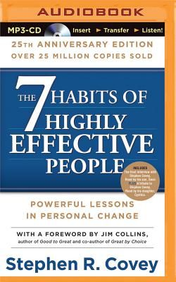 7 Habits of Highly Effective People, The: 25th Anniversary Edition - Covey, Stephen R, Dr. (Read by), and Collins, Jim (Foreword by)