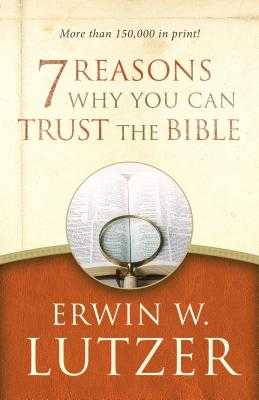 7 Reasons Why You Can Trust the Bible - Lutzer, Erwin W, Dr.