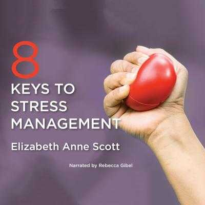 8 Keys to Stress Management - Scott, Elizabeth Anne, and Gibel, Rebecca (Read by)