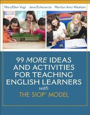 99 MORE Ideas and Activities for Teaching English Learners with the SIOP Model - Vogt, MaryEllen, and Echevarria, Jana, and Washam, Marilyn A.