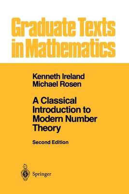 A Classical Introduction to Modern Number Theory - Ireland, Kenneth, and Rosen, Michael