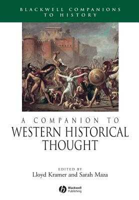 A Companion to Western Historical Thought - Kramer, Lloyd (Editor), and Maza, Sarah (Editor)