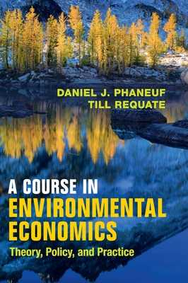 A Course in Environmental Economics: Theory, Policy, and Practice - Phaneuf, Daniel J., and Requate, Till