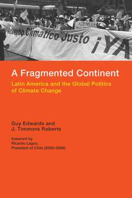 A Fragmented Continent: Latin America and the Global Politics of Climate Change - Edwards, Guy, and Roberts, J Timmons, and Lagos, Ricardo (Foreword by)