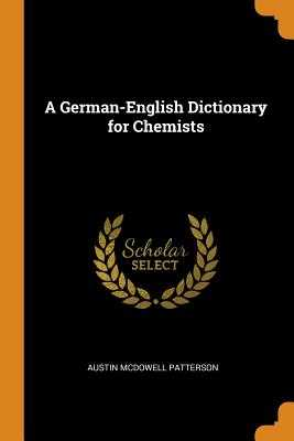 A German-English Dictionary for Chemists - Patterson, Austin McDowell