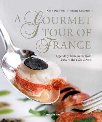 A Gourmet Tour of France: Legendary Restaurants from Paris to the Cote D'Azur - Pudlowski, Gilles, and Rougemont, Maurice (Photographer)