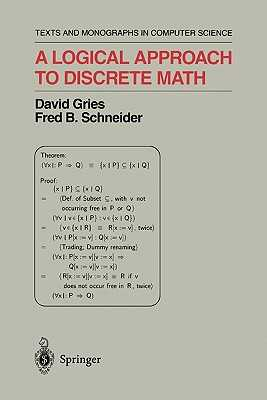 A Logical Approach to Discrete Math - Gries, David, and Schneider, Fred B.