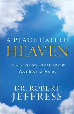 A Place Called Heaven: 10 Surprising Truths about Your Eternal Home - Jeffress