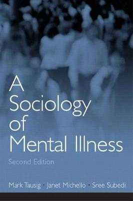 A Sociology of Mental Illness - Tausig, Mark, and Michello, Janet, and Subedi, Sree