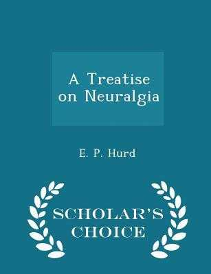 A Treatise on Neuralgia - Scholar's Choice Edition - Hurd, E P