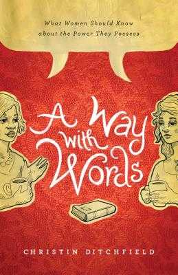 A Way with Words: What Women Should Know about the Power They Possess - Ditchfield, Christin