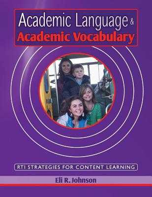 Academic Language & Academic Vocabulary: A k-12 guide to content learning and RTI - Johnson, Eli R, Mr.