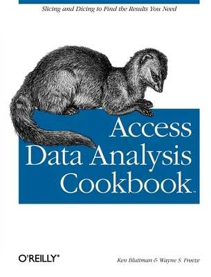 Access Data Analysis Cookbook: Slicing and Dicing to Find the Results You Need - Bluttman, Ken, and Freeze, Wayne S